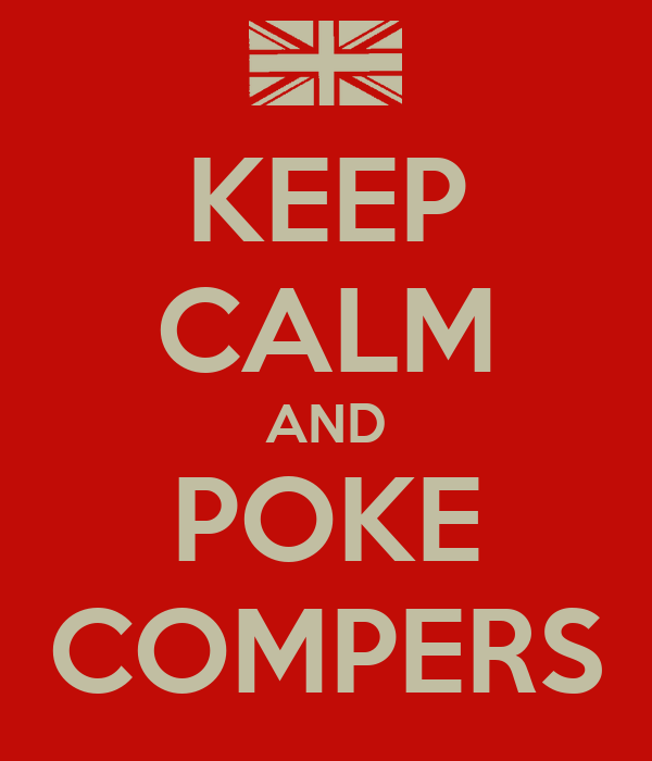 KEEP CALM AND POKE COMPERS