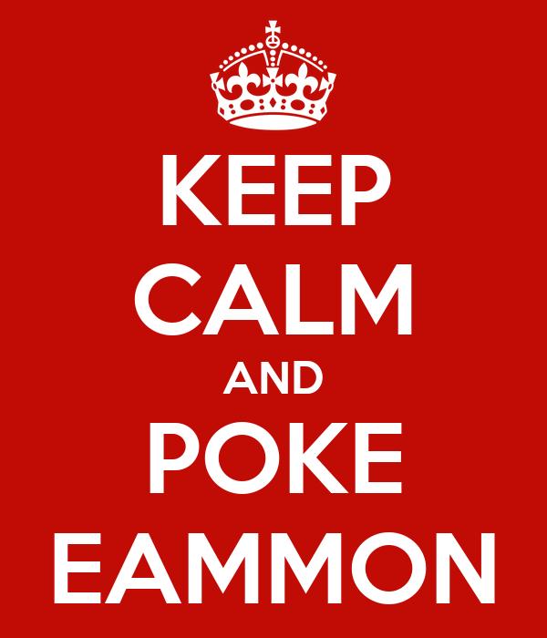 KEEP CALM AND POKE EAMMON