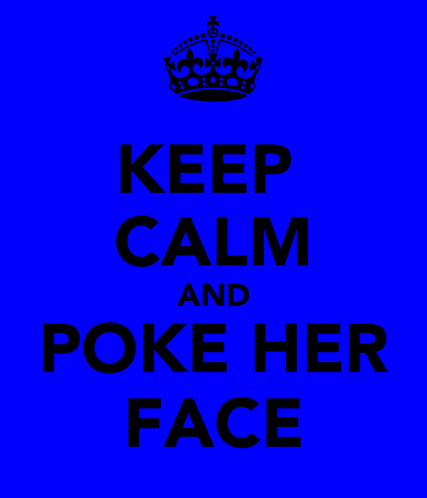 KEEP  CALM AND POKE HER FACE