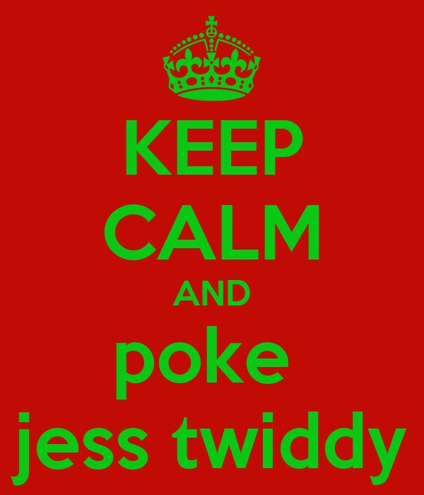 KEEP CALM AND poke  jess twiddy