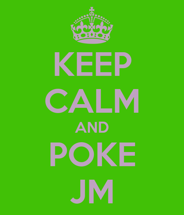 KEEP CALM AND POKE JM