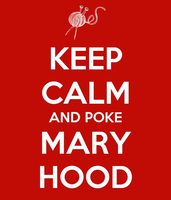 KEEP CALM AND POKE MARY HOOD