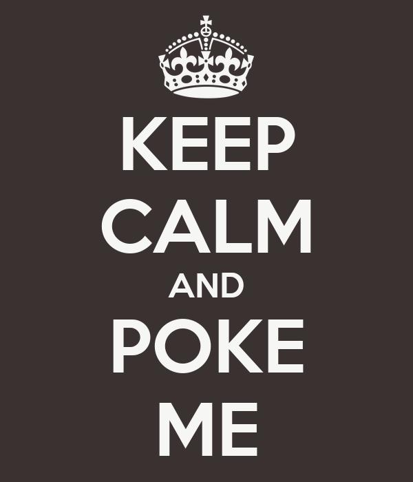 KEEP CALM AND POKE ME