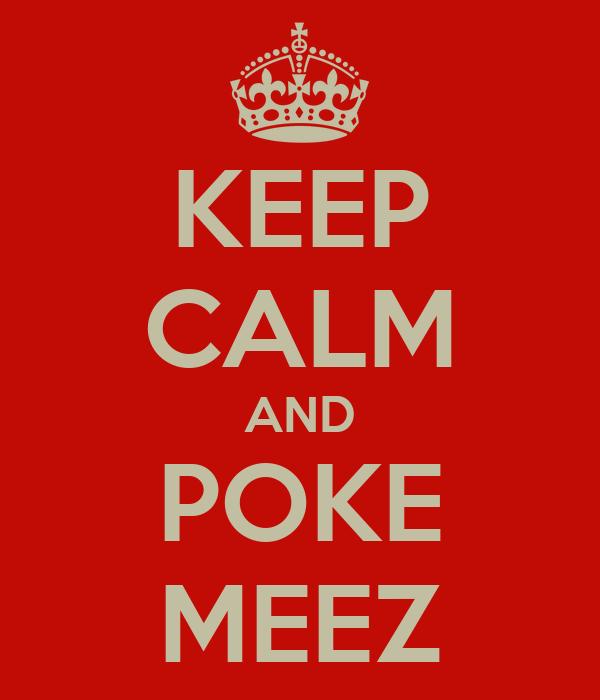 KEEP CALM AND POKE MEEZ