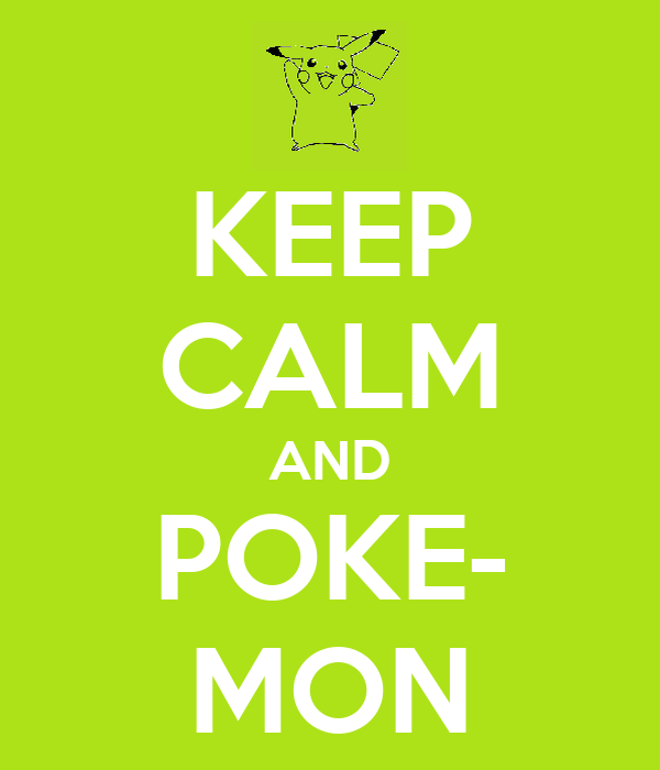 KEEP CALM AND POKE- MON