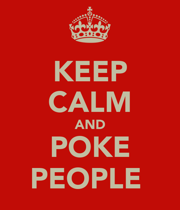 KEEP CALM AND POKE PEOPLE