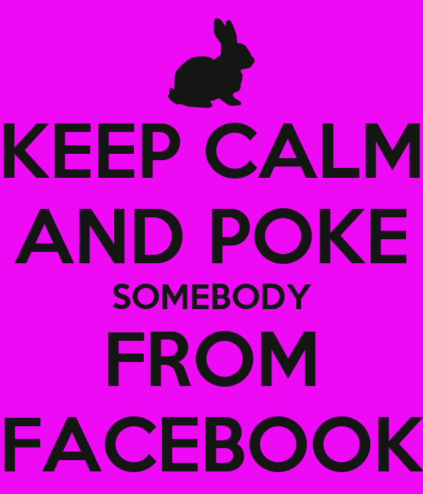 KEEP CALM AND POKE SOMEBODY FROM FACEBOOK
