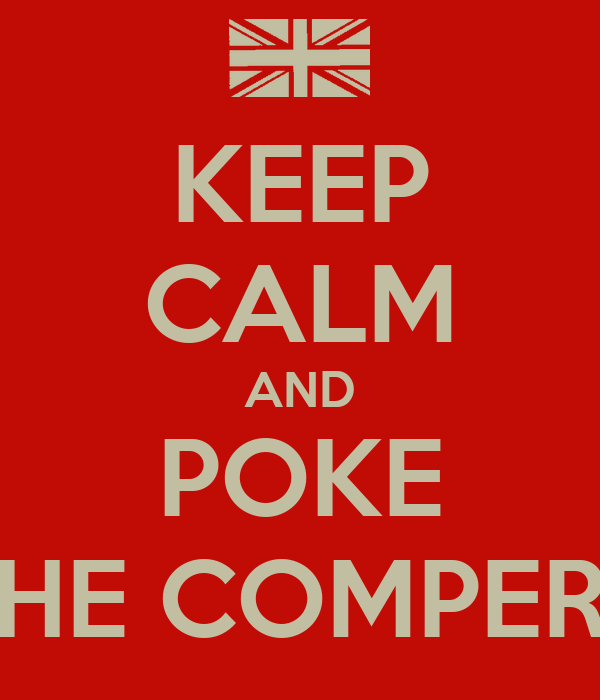 KEEP CALM AND POKE THE COMPERS
