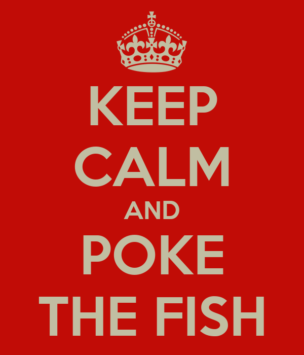 KEEP CALM AND POKE THE FISH