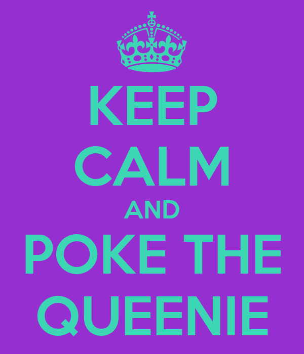 KEEP CALM AND POKE THE QUEENIE