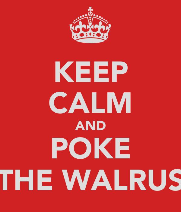 KEEP CALM AND POKE THE WALRUS