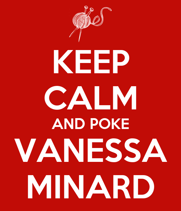 KEEP CALM AND POKE VANESSA MINARD