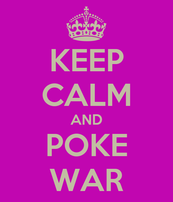 KEEP CALM AND POKE WAR
