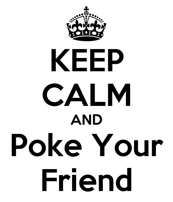 KEEP CALM AND Poke Your Friend
