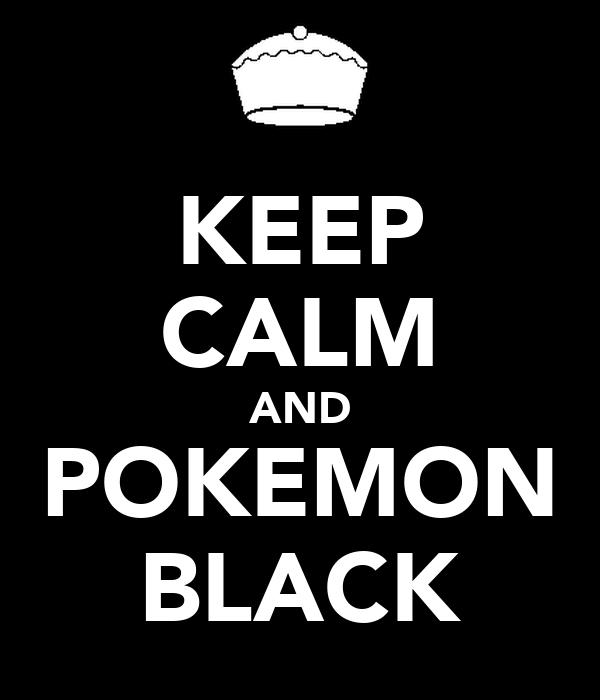 KEEP CALM AND POKEMON BLACK
