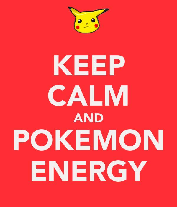 KEEP CALM AND POKEMON ENERGY