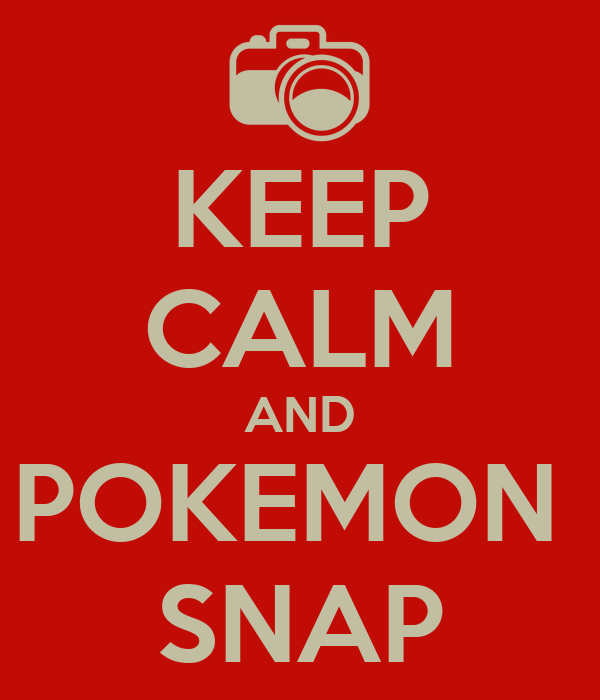 KEEP CALM AND POKEMON  SNAP