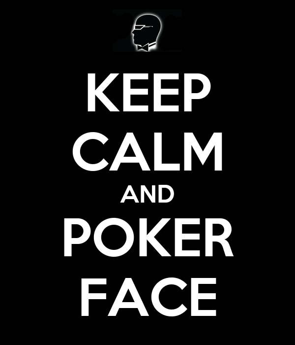 KEEP CALM AND POKER FACE