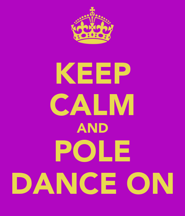 KEEP CALM AND POLE DANCE ON
