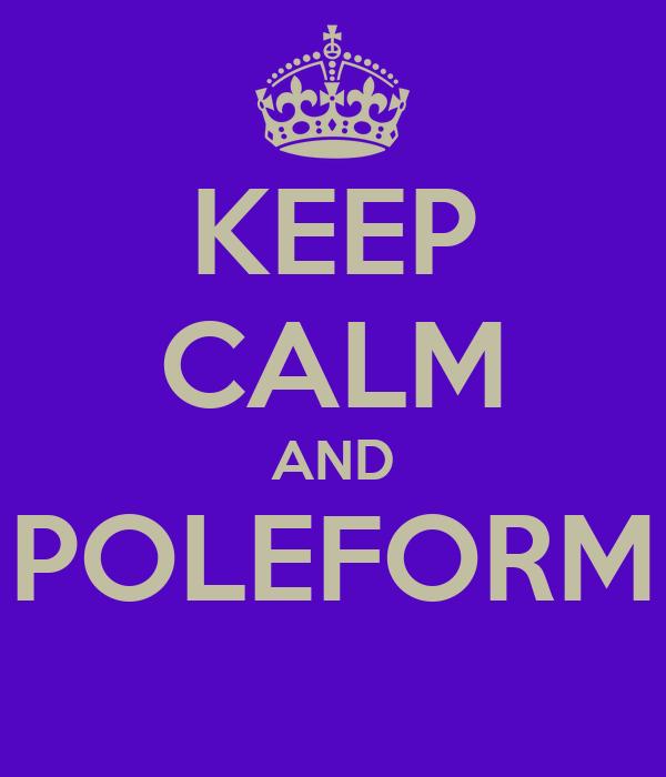 KEEP CALM AND POLEFORM