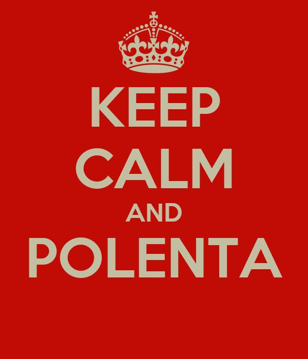 KEEP CALM AND POLENTA