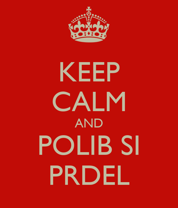 KEEP CALM AND POLIB SI PRDEL