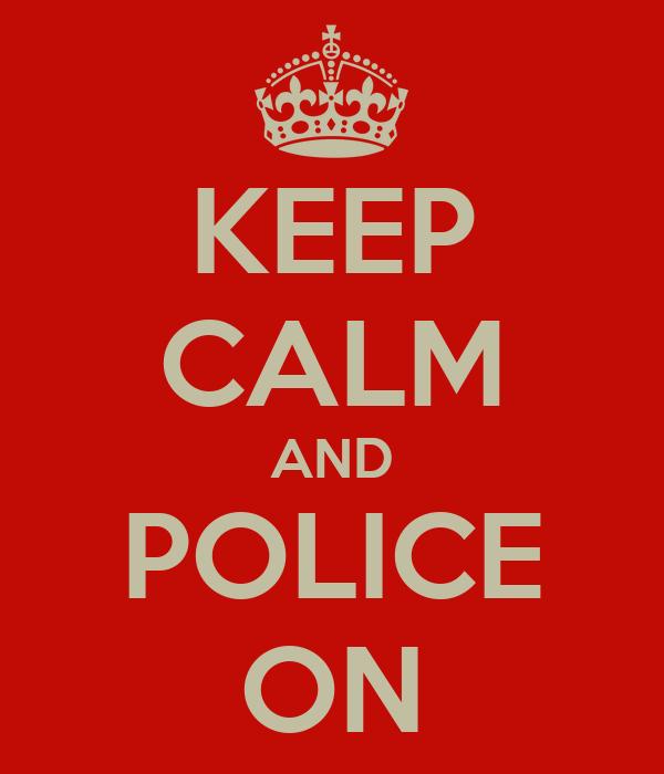 KEEP CALM AND POLICE ON