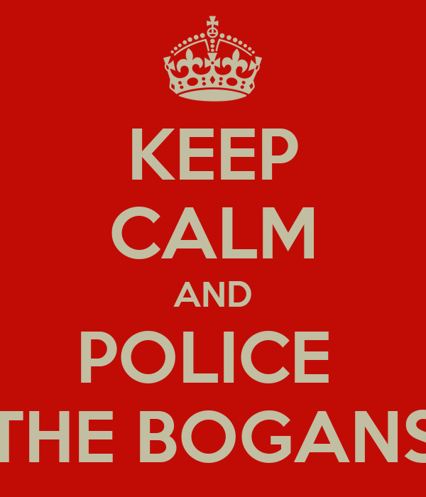 KEEP CALM AND POLICE  THE BOGANS