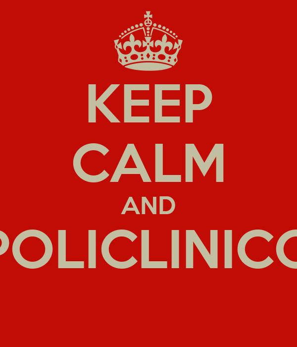 KEEP CALM AND POLICLINICO