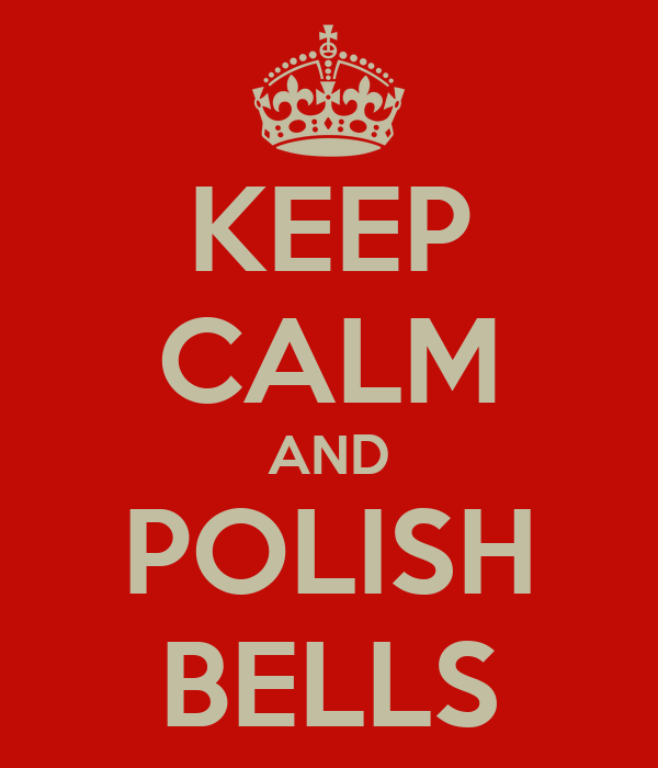 KEEP CALM AND POLISH BELLS
