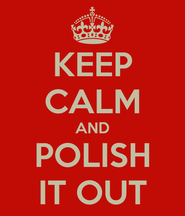 KEEP CALM AND POLISH IT OUT