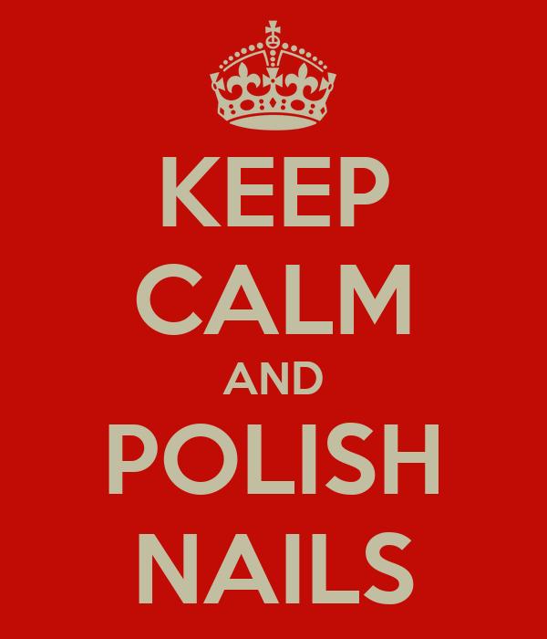 KEEP CALM AND POLISH NAILS