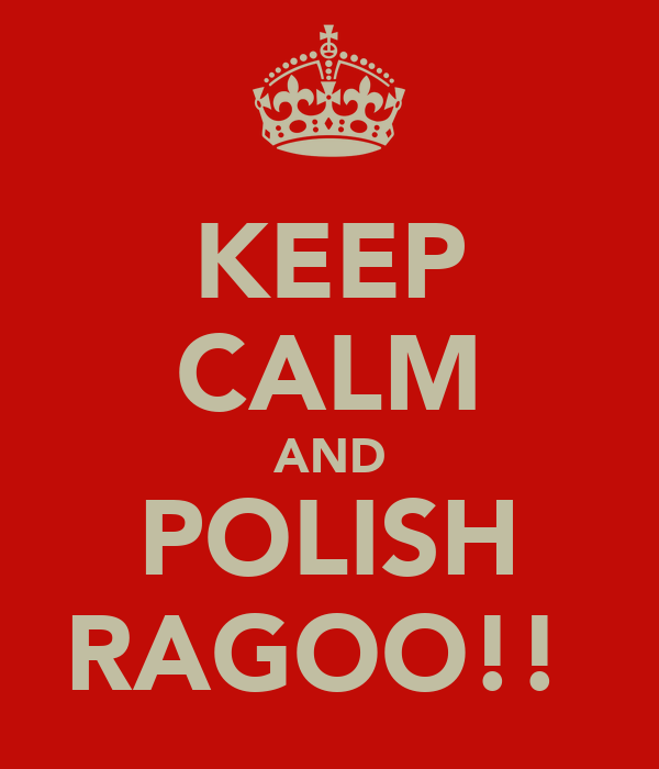 KEEP CALM AND POLISH RAGOO!!
