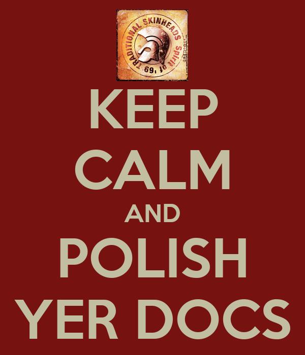 KEEP CALM AND POLISH YER DOCS