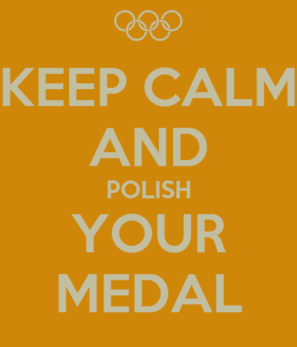 KEEP CALM AND POLISH YOUR MEDAL