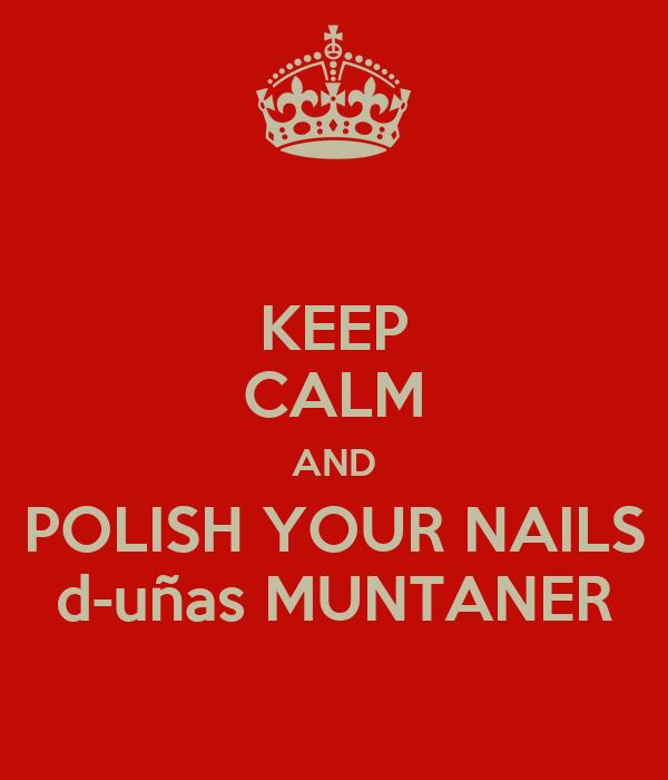 KEEP CALM AND POLISH YOUR NAILS d-uñas MUNTANER