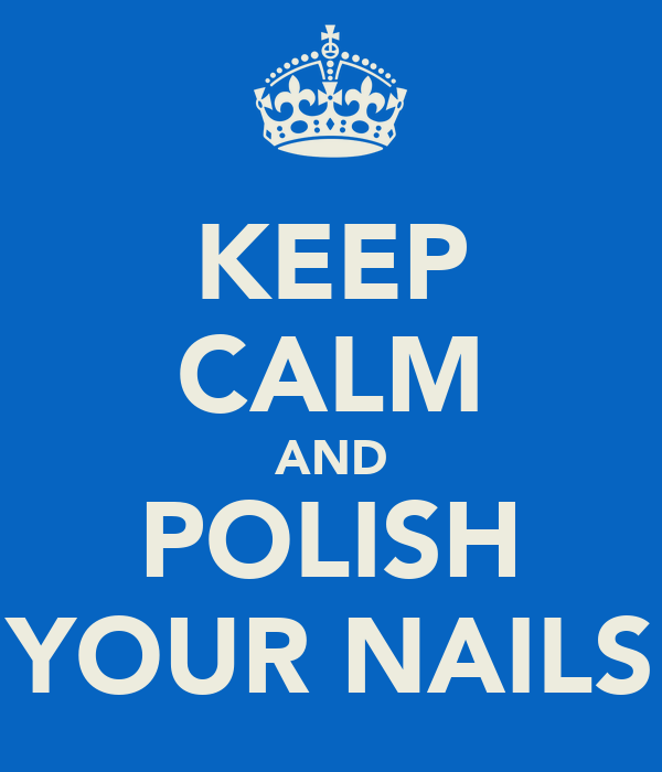 KEEP CALM AND POLISH YOUR NAILS