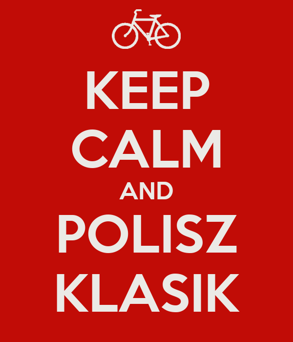 KEEP CALM AND POLISZ KLASIK