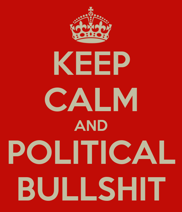KEEP CALM AND POLITICAL BULLSHIT