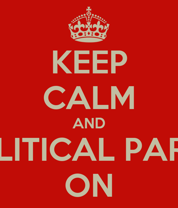 KEEP CALM AND POLITICAL PARTY ON