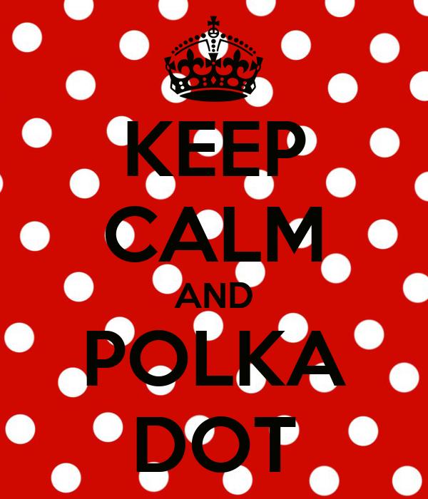 KEEP CALM AND POLKA DOT