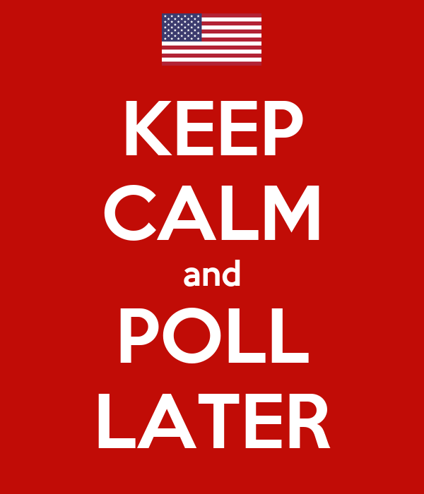 KEEP CALM and POLL LATER