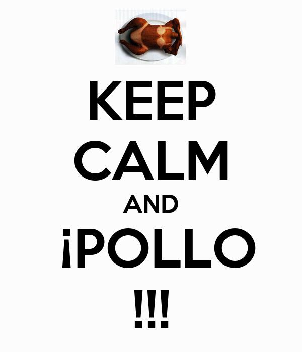 KEEP CALM AND  ¡POLLO !!!