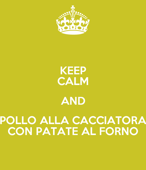 KEEP CALM AND POLLO ALLA CACCIATORA CON PATATE AL FORNO