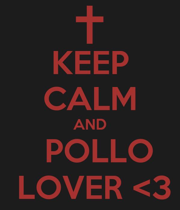 KEEP CALM AND   POLLO  LOVER <3