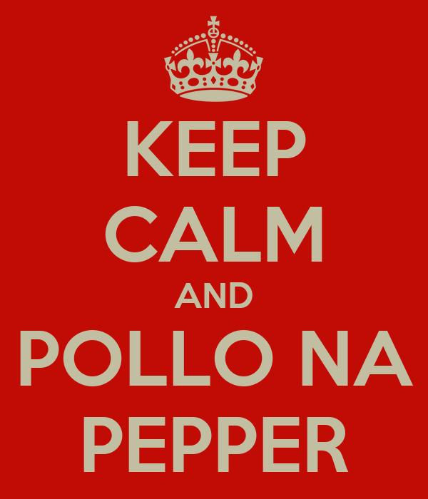 KEEP CALM AND POLLO NA PEPPER