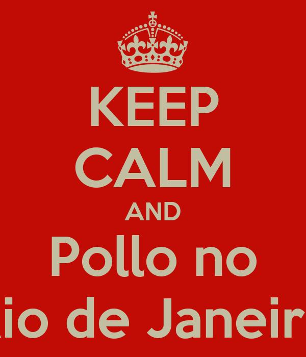 KEEP CALM AND Pollo no Rio de Janeiro