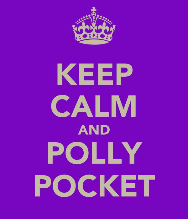 KEEP CALM AND POLLY POCKET