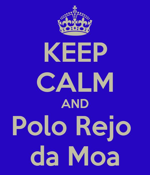 KEEP CALM AND Polo Rejo  da Moa