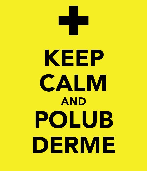 KEEP CALM AND POLUB DERME